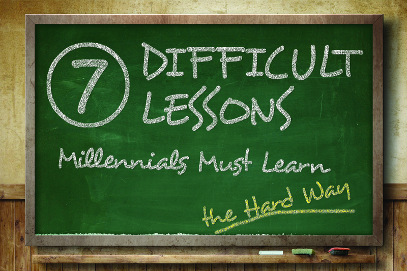 7 Difficult Lessons Millennials Must Learn the Hard Way